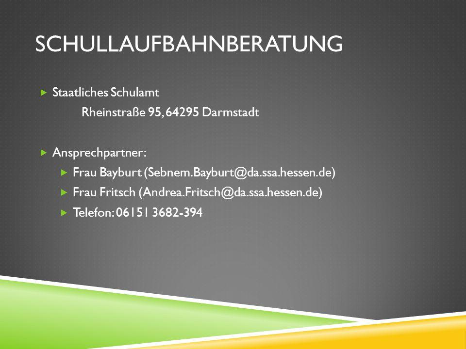 SCHULLAUFBAHNBERATUNG Staatliches Schulamt Rheinstraße 95, 64295 Darmstadt Ansprechpartner: Frau Bayburt (Sebnem.Bayburt@da.ssa.hessen.de) Frau Fritsc
