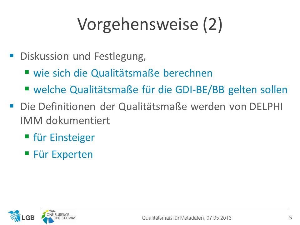 Diskussion und Festlegung, wie sich die Qualitätsmaße berechnen welche Qualitätsmaße für die GDI-BE/BB gelten sollen Die Definitionen der Qualitätsmaße werden von DELPHI IMM dokumentiert für Einsteiger Für Experten 5 Vorgehensweise (2) Qualitätsmaß für Metadaten, 07.05.2013