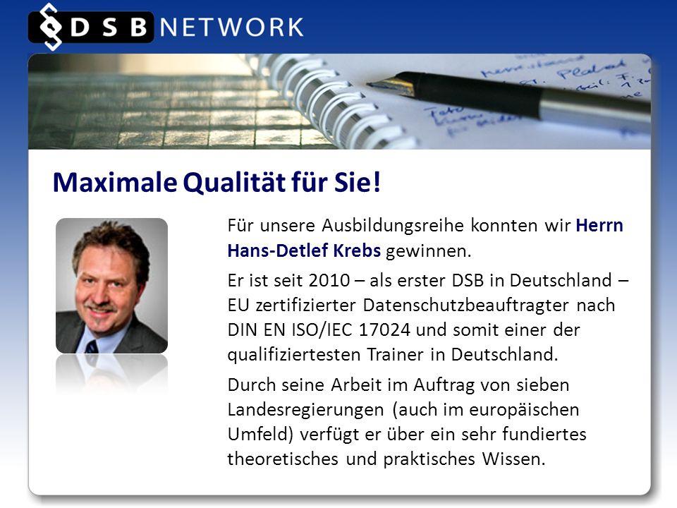 Maximale Qualität für Sie! Für unsere Ausbildungsreihe konnten wir Herrn Hans-Detlef Krebs gewinnen. Er ist seit 2010 – als erster DSB in Deutschland