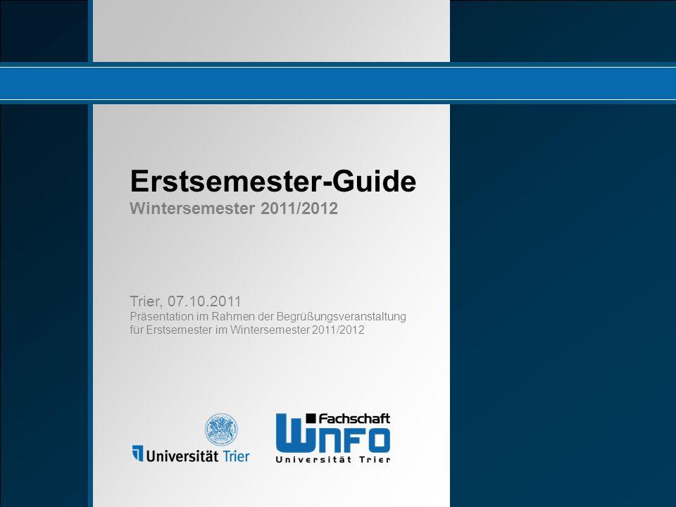 Erstsemester-Guide Wintersemester 2011/2012 Erstsemester-Guide Trier, 07.10.2011 Präsentation im Rahmen der Begrüßungsveranstaltung für Erstsemester i