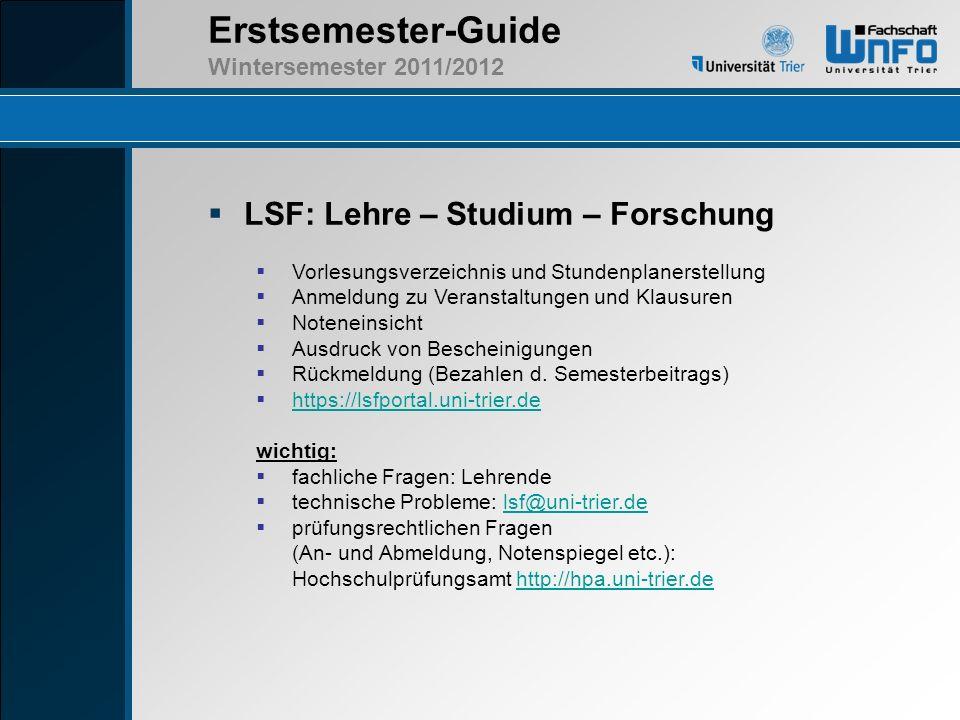 Erstsemester-Guide Wintersemester 2011/2012 LSF: Lehre – Studium – Forschung Vorlesungsverzeichnis und Stundenplanerstellung Anmeldung zu Veranstaltun