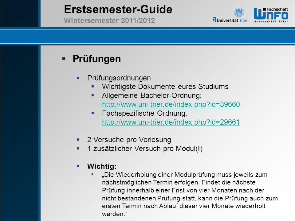Erstsemester-Guide Wintersemester 2011/2012 Prüfungen Prüfungsordnungen Wichtigste Dokumente eures Studiums Allgemeine Bachelor-Ordnung: http://www.un