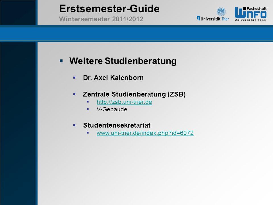 Erstsemester-Guide Wintersemester 2011/2012 Weitere Studienberatung Dr. Axel Kalenborn Zentrale Studienberatung (ZSB) http://zsb.uni-trier.de V-Gebäud