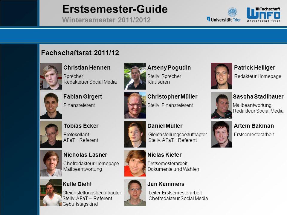 Erstsemester-Guide Wintersemester 2011/2012 Fachschaftsrat 2011/12 Christian Hennen Sprecher Redakteuer Social Media Fabian Girgert Finanzreferent Chr