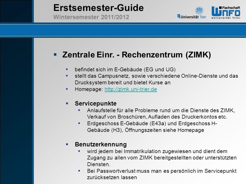Erstsemester-Guide Wintersemester 2011/2012 Zentrale Einr. - Rechenzentrum (ZIMK) befindet sich im E-Gebäude (EG und UG) stellt das Campusnetz, sowie