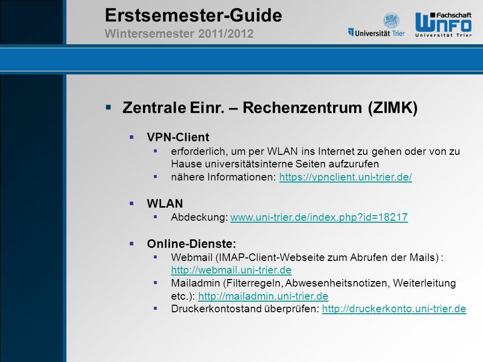 Erstsemester-Guide Wintersemester 2011/2012 Zentrale Einr. – Rechenzentrum (ZIMK) VPN-Client erforderlich, um per WLAN ins Internet zu gehen oder von