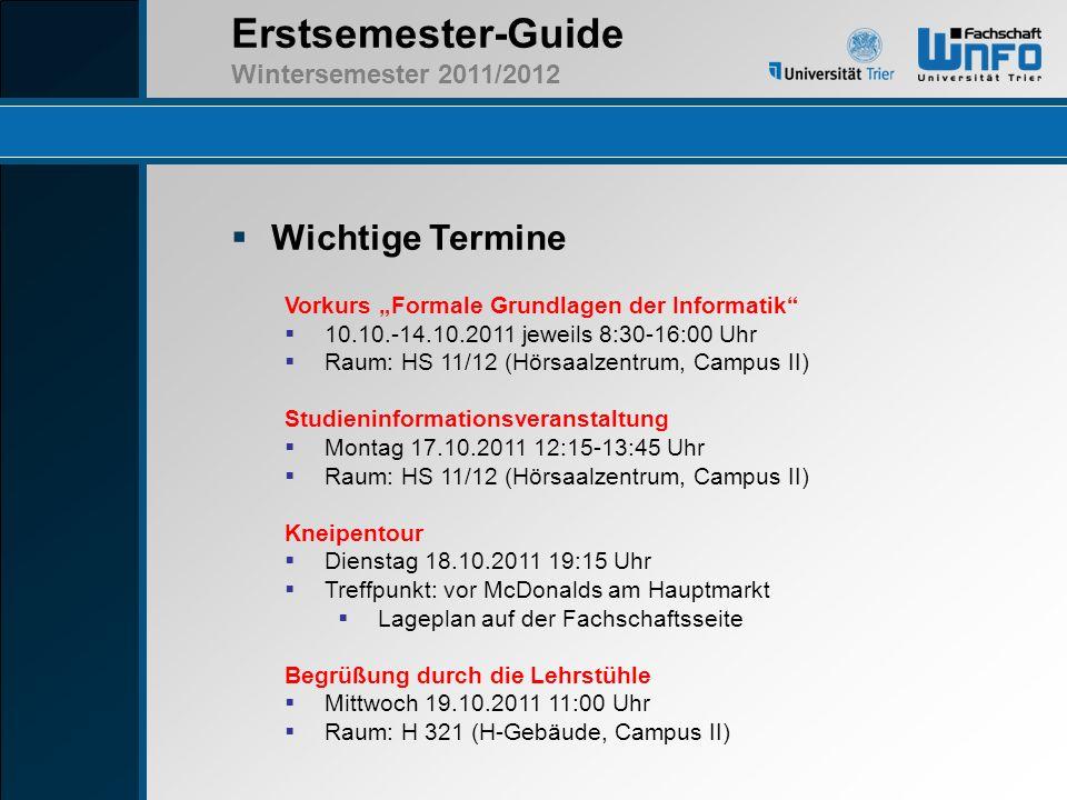 Erstsemester-Guide Wintersemester 2011/2012 Wichtige Termine Vorkurs Formale Grundlagen der Informatik 10.10.-14.10.2011 jeweils 8:30-16:00 Uhr Raum: