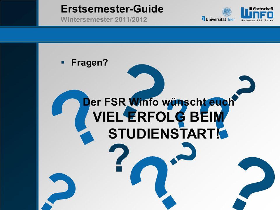 Erstsemester-Guide Wintersemester 2011/2012 Fragen? ? ? ? ? ? ? ? ? ? ? Der FSR Winfo wünscht euch VIEL ERFOLG BEIM STUDIENSTART!