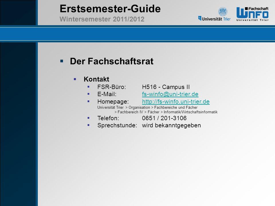 Erstsemester-Guide Wintersemester 2011/2012 Der Fachschaftsrat Kontakt FSR-Büro:H516 - Campus II E-Mail:fs-winfo@uni-trier.defs-winfo@uni-trier.de Hom