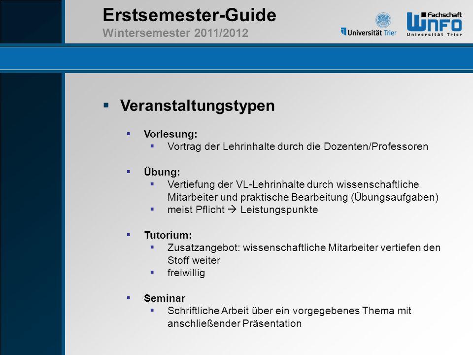 Erstsemester-Guide Wintersemester 2011/2012 Veranstaltungstypen Vorlesung: Vortrag der Lehrinhalte durch die Dozenten/Professoren Übung: Vertiefung de