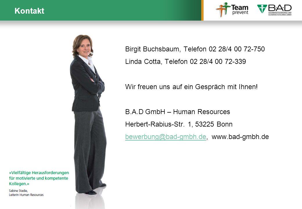 Birgit Buchsbaum, Telefon 02 28/4 00 72-750 Linda Cotta, Telefon 02 28/4 00 72-339 Wir freuen uns auf ein Gespräch mit Ihnen! B.A.D GmbH – Human Resou