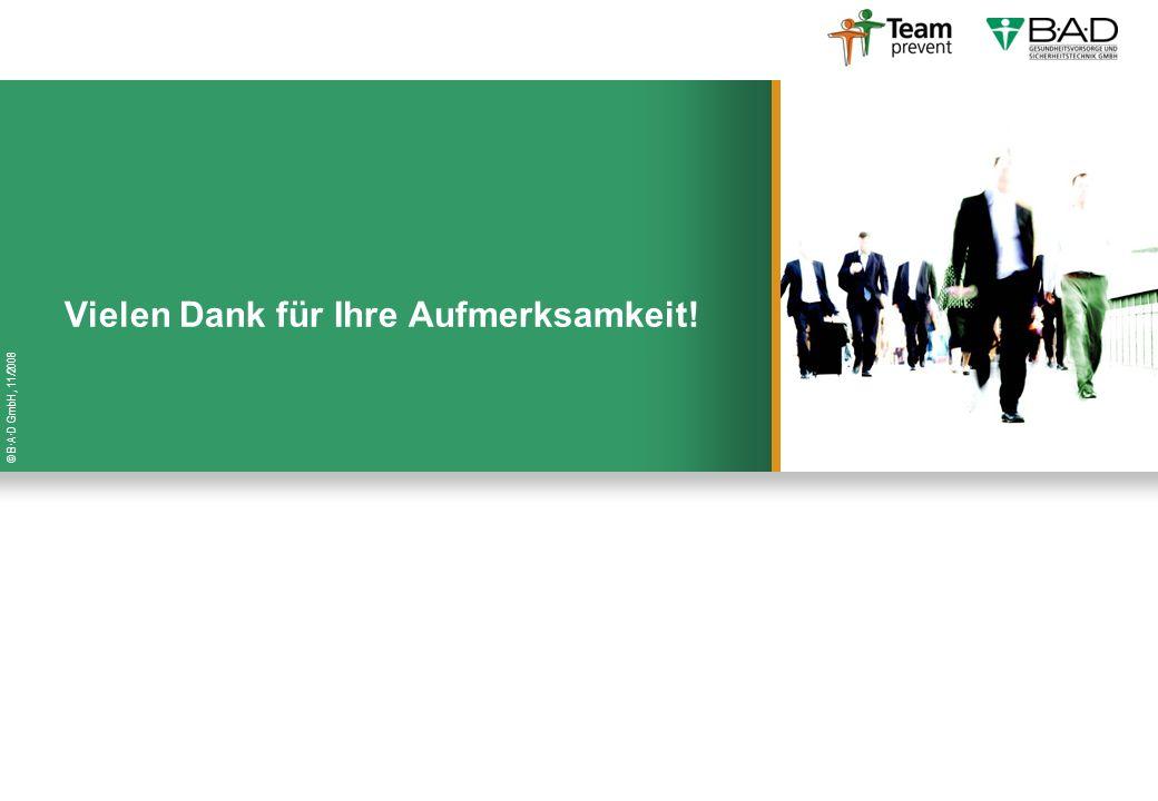 © B·A·D GmbH, 11/2008 Vielen Dank für Ihre Aufmerksamkeit!