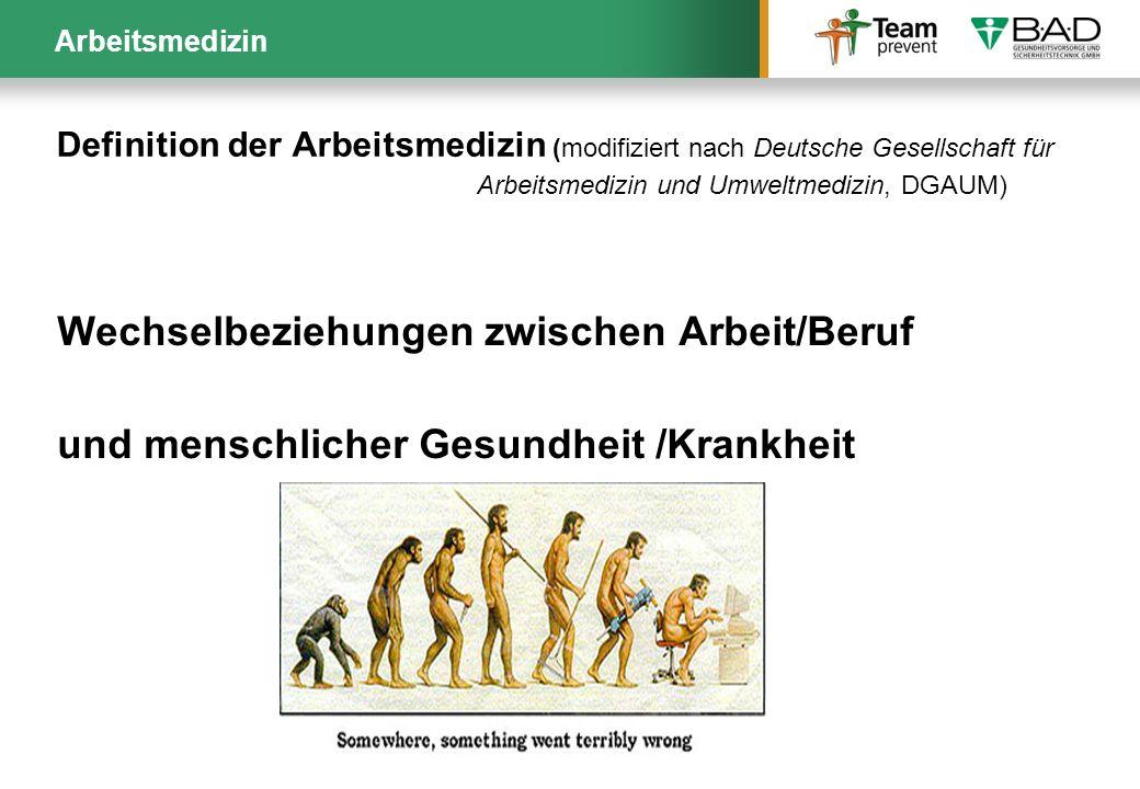 Definition der Arbeitsmedizin (modifiziert nach Deutsche Gesellschaft für Arbeitsmedizin und Umweltmedizin, DGAUM) Wechselbeziehungen zwischen Arbeit/