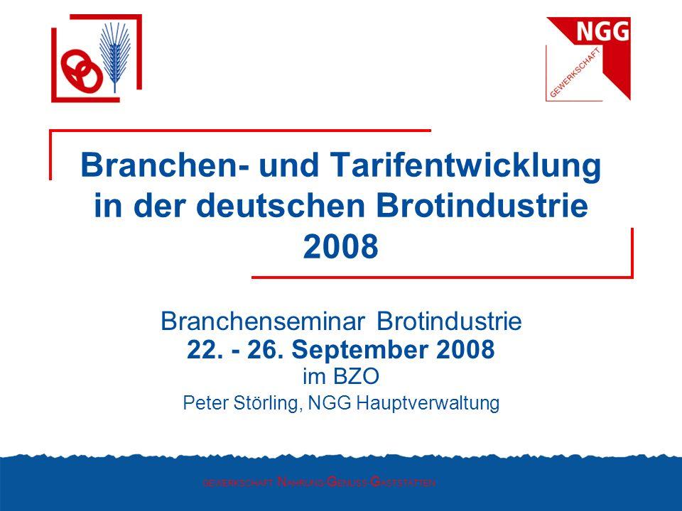 GEWERKSCHAFT N AHRUNG- G ENUSS- G ASTSTÄTTEN Branchen- und Tarifentwicklung in der deutschen Brotindustrie 2008 Branchenseminar Brotindustrie 22. - 26