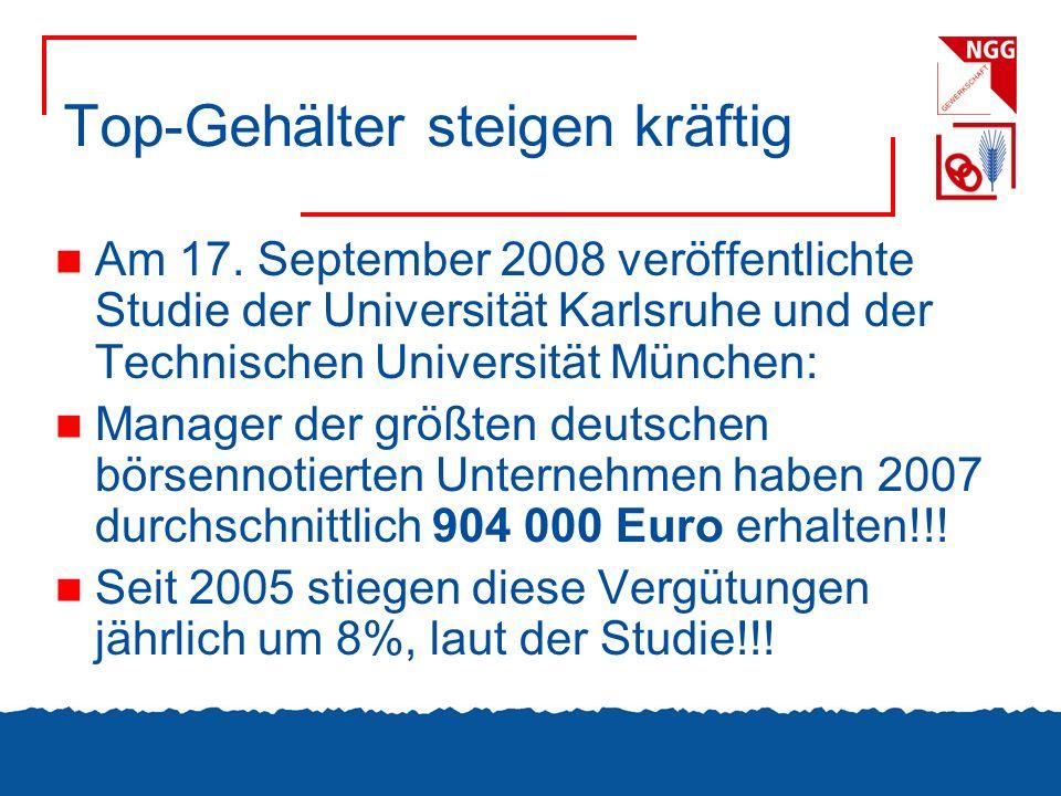 Top-Gehälter steigen kräftig Am 17. September 2008 veröffentlichte Studie der Universität Karlsruhe und der Technischen Universität München: Manager d