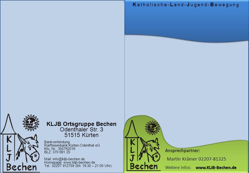 K atholische- L and- J ugend- B ewegung KLJB Ortsgruppe Bechen Odenthaler Str. 3 51515 Kürten Bankverbindung: Raiffeisenbank Kürten-Odenthal eG Kto. N