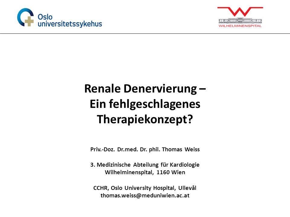 Renale Denervierung – Ein fehlgeschlagenes Therapiekonzept? Priv.-Doz. Dr.med. Dr. phil. Thomas Weiss 3. Medizinische Abteilung für Kardiologie Wilhel