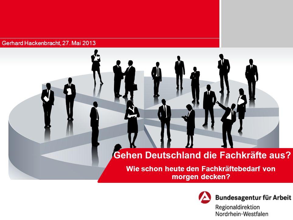 Gerhard Hackenbracht, 27. Mai 2013 Gehen Deutschland die Fachkräfte aus? Wie schon heute den Fachkräftebedarf von morgen decken?