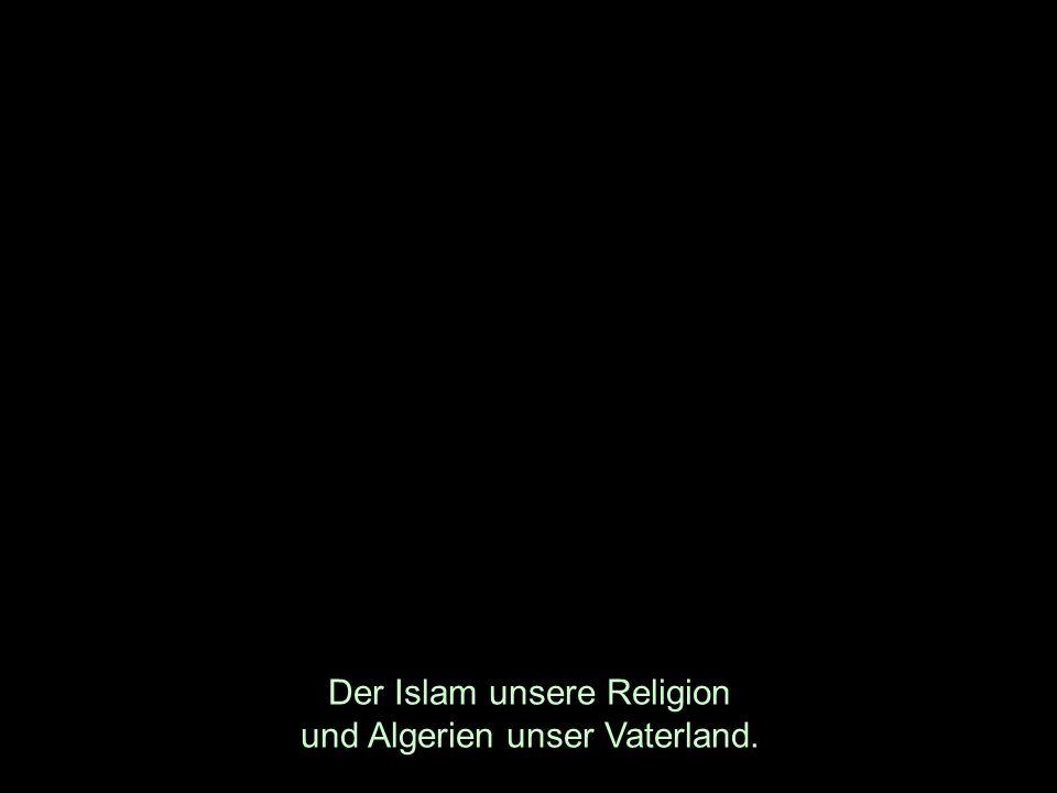 Der Islam unsere Religion und Algerien unser Vaterland.
