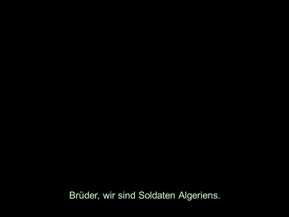 Brüder, wir sind Soldaten Algeriens.