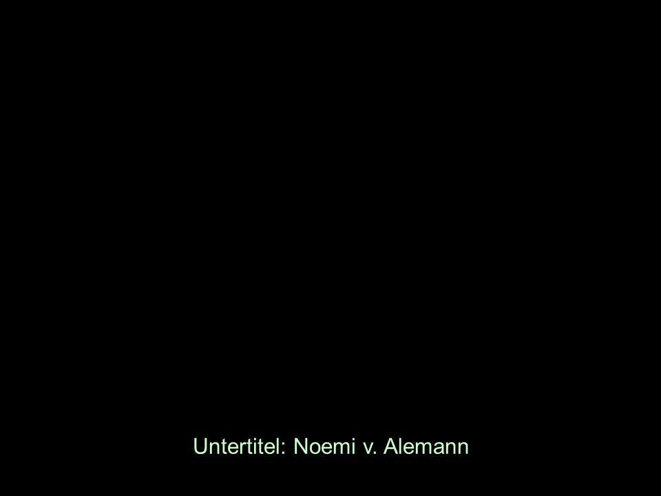 Untertitel: Noemi v. Alemann