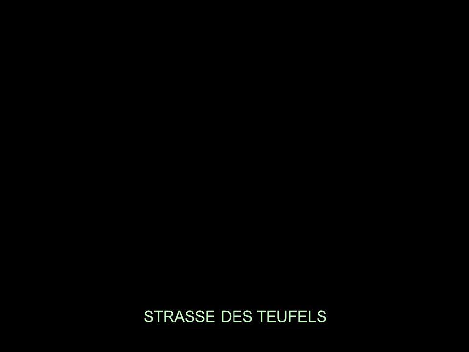 STRASSE DES TEUFELS