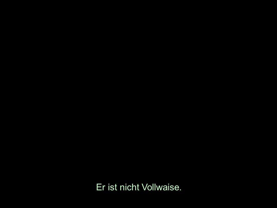 Er ist nicht Vollwaise.