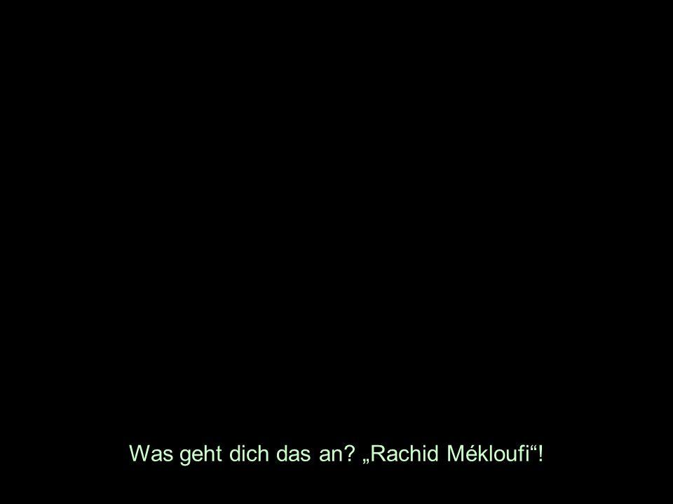 Was geht dich das an Rachid Mékloufi!