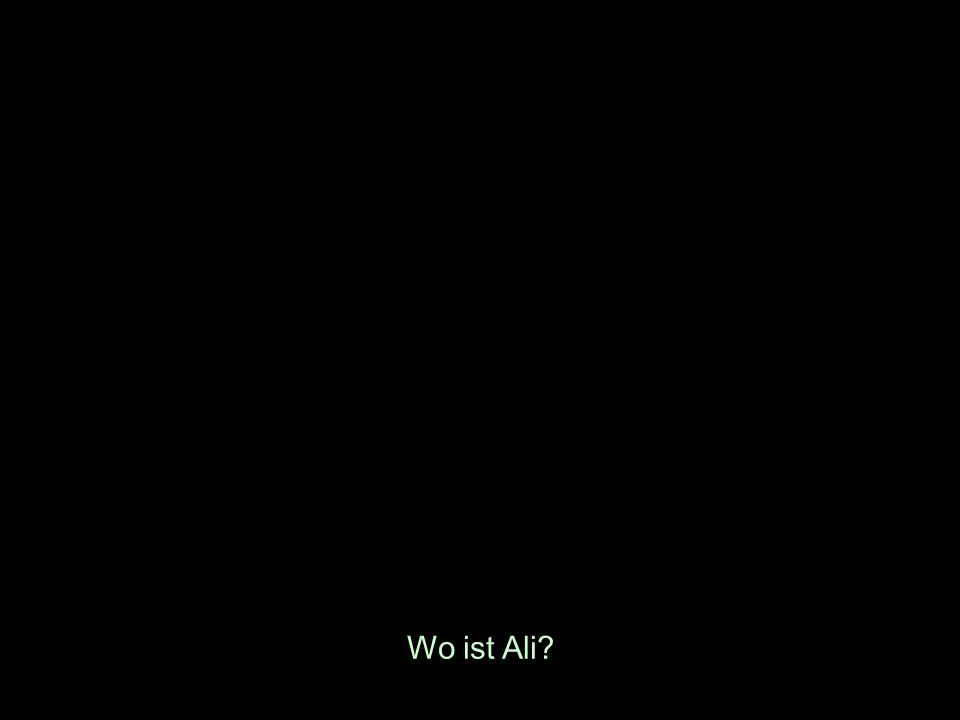 Wo ist Ali?
