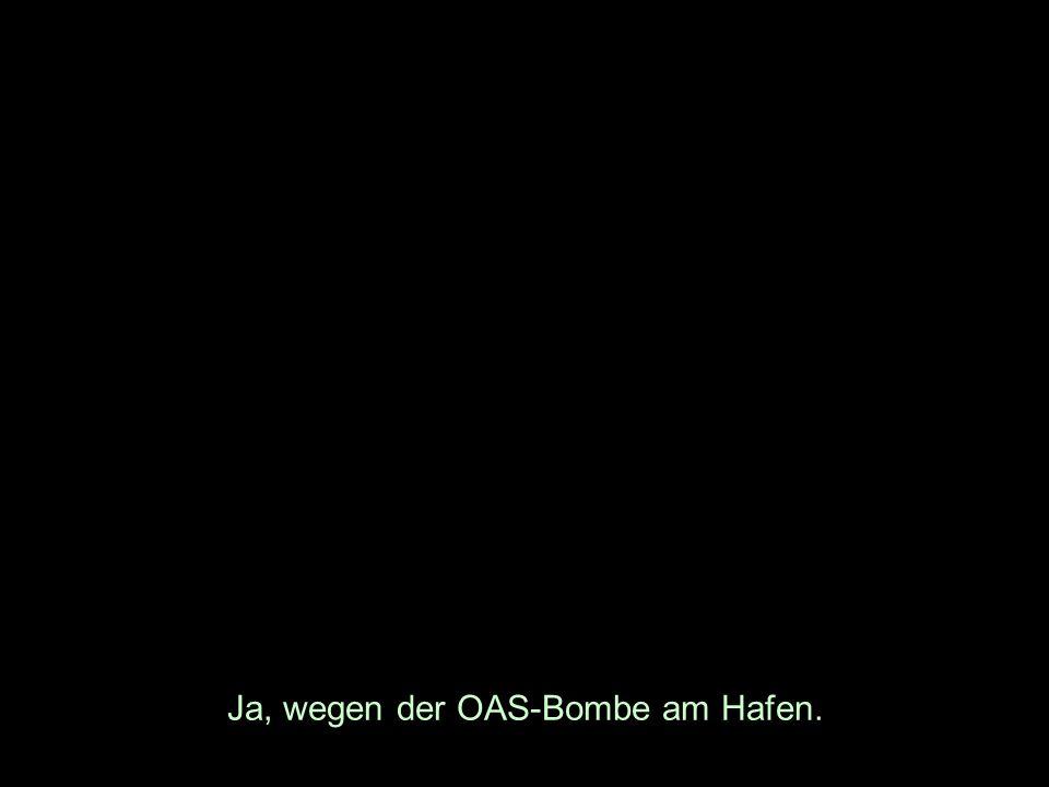 Ja, wegen der OAS-Bombe am Hafen.