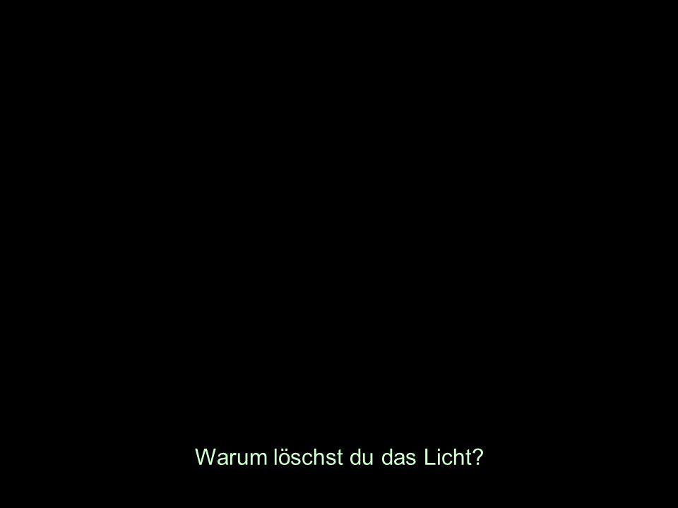 Warum löschst du das Licht?