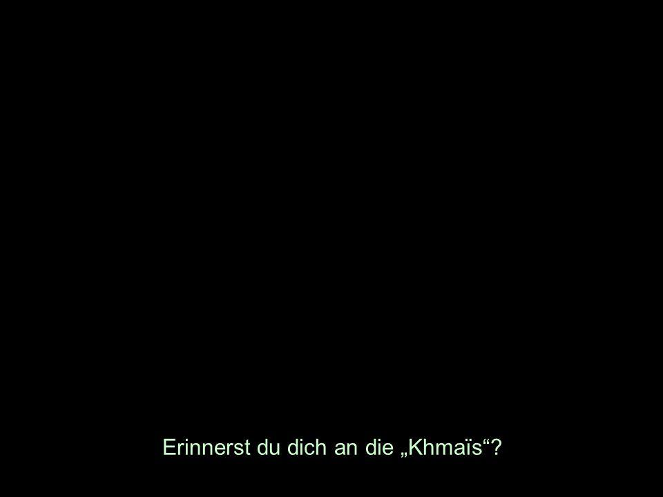 Erinnerst du dich an die Khmaïs?
