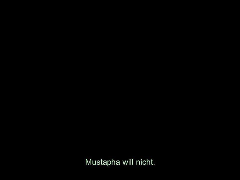 Mustapha will nicht.
