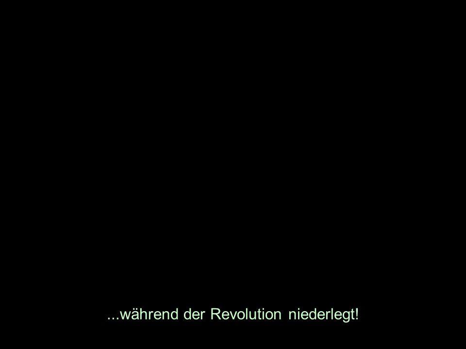 ...während der Revolution niederlegt!