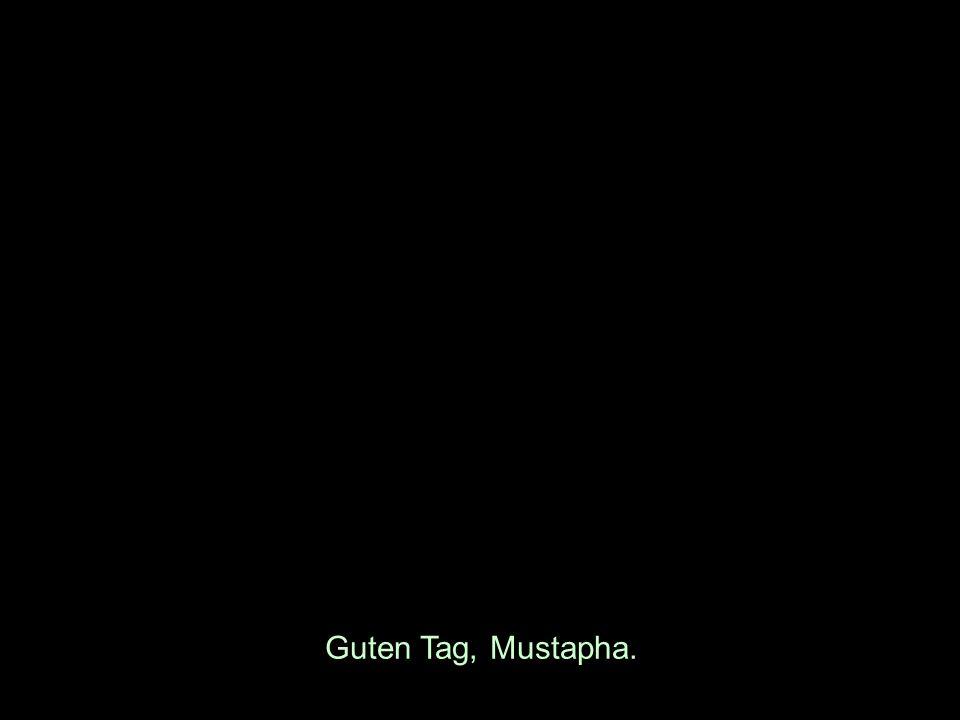 Guten Tag, Mustapha.