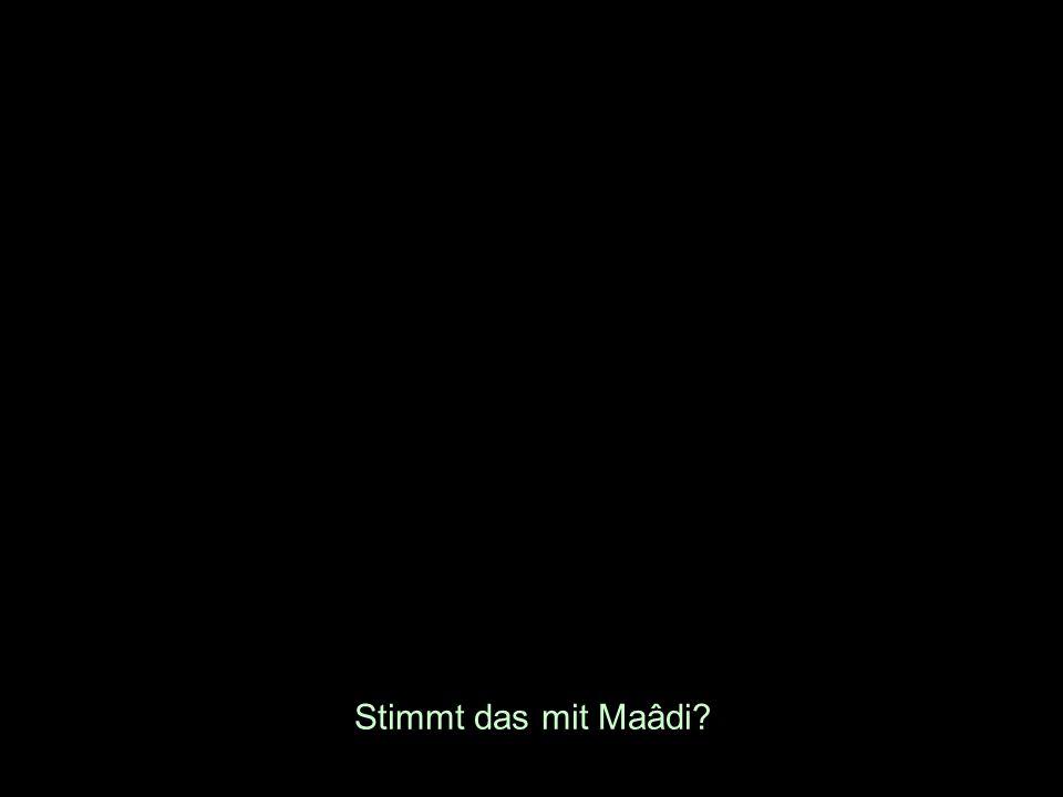 Stimmt das mit Maâdi