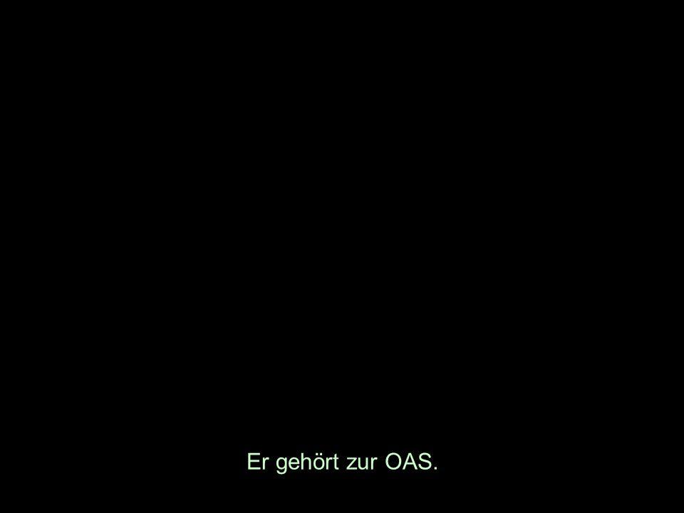 Er gehört zur OAS.