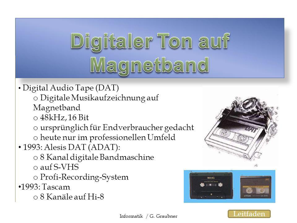 Digital Audio Tape (DAT) o Digitale Musikaufzeichnung auf Magnetband o 48kHz, 16 Bit o ursprünglich für Endverbraucher gedacht o heute nur im professi
