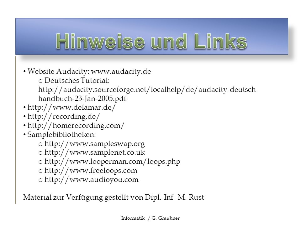 Website Audacity: www.audacity.de o Deutsches Tutorial: http://audacity.sourceforge.net/localhelp/de/audacity-deutsch- handbuch-23-Jan-2005.pdf http:/