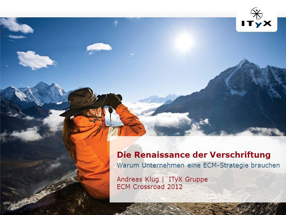 © ITyX Solutions AG | 2012 Seite 1 | ECM Crossroad 2012 Die Renaissance der Verschriftung Warum Unternehmen eine ECM-Strategie brauchen Andreas Klug |