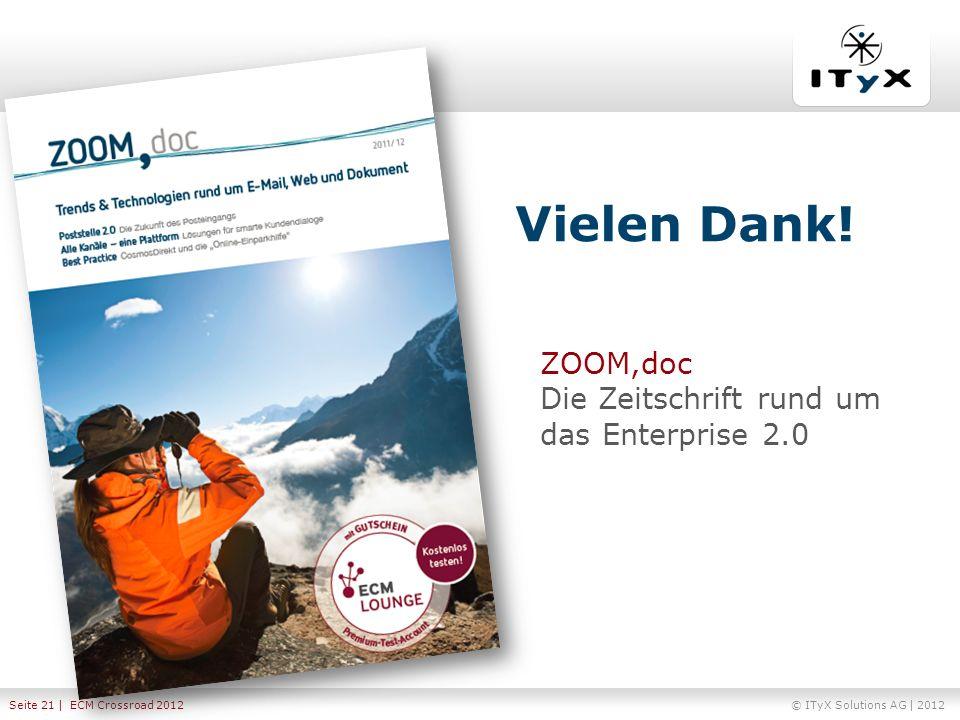© ITyX Solutions AG | 2012 Seite 21 | ECM Crossroad 2012 Vielen Dank! ZOOM,doc Die Zeitschrift rund um das Enterprise 2.0