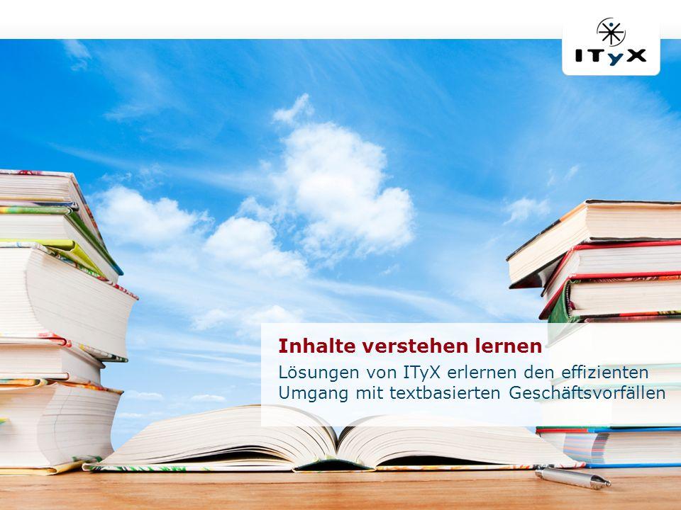 © ITyX Solutions AG | 2012 Seite 9 | ECM Crossroad 2012 Inhalte verstehen lernen Lösungen von ITyX erlernen den effizienten Umgang mit textbasierten G