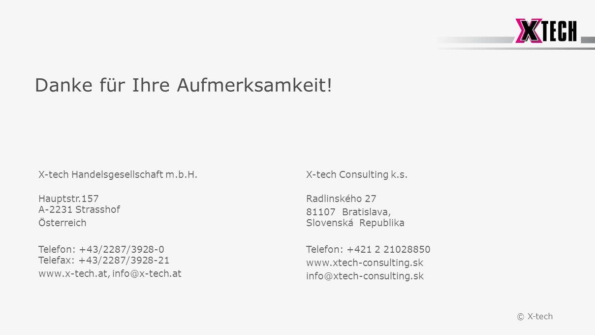 © X-tech Danke für Ihre Aufmerksamkeit! X-tech Handelsgesellschaft m.b.H. Hauptstr.157 A-2231 Strasshof Österreich Telefon: +43/2287/3928-0 Telefax: +