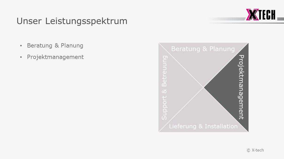 © X-tech Unser Leistungsspektrum Beratung & Planung Projektmanagement
