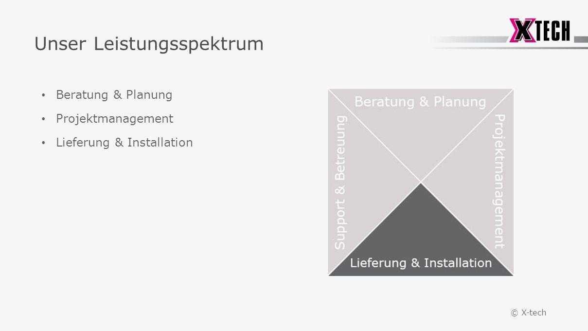 © X-tech Unser Leistungsspektrum Beratung & Planung Projektmanagement Lieferung & Installation