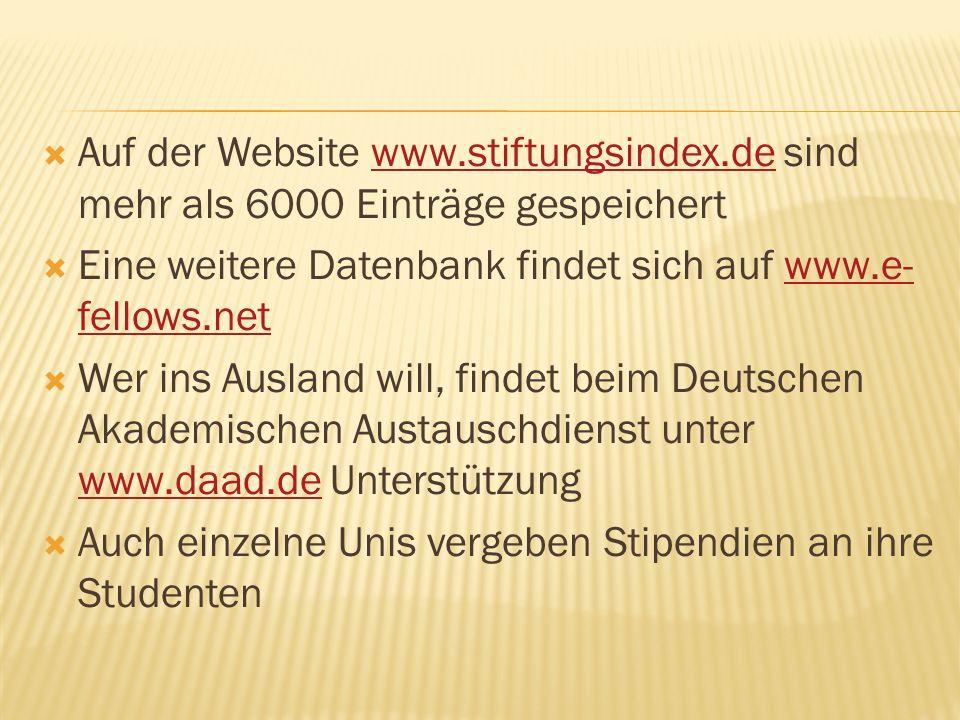 Auf der Website www.stiftungsindex.de sind mehr als 6000 Einträge gespeichertwww.stiftungsindex.de Eine weitere Datenbank findet sich auf www.e- fello