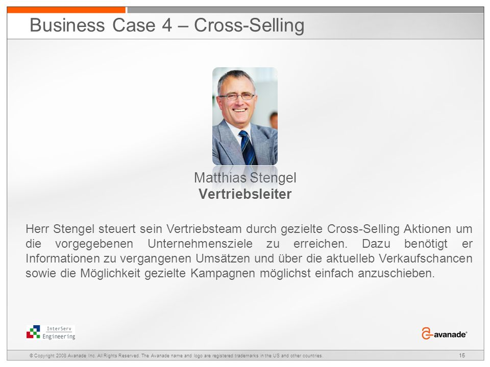 Matthias Stengel Vertriebsleiter Herr Stengel steuert sein Vertriebsteam durch gezielte Cross-Selling Aktionen um die vorgegebenen Unternehmensziele zu erreichen.