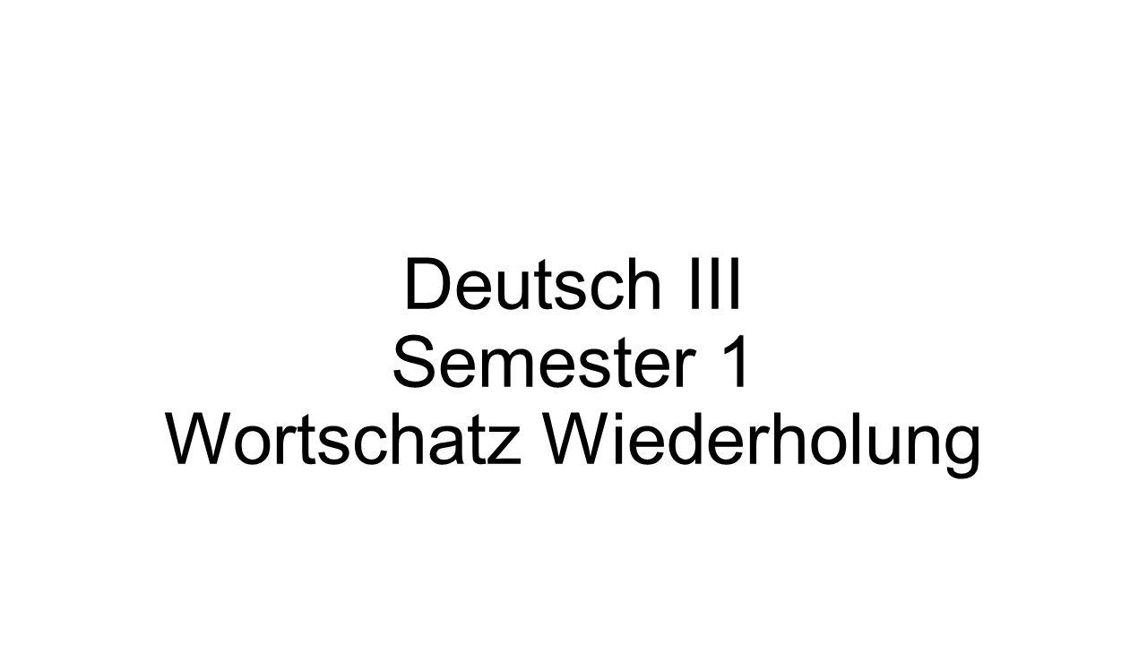 Deutsch III Semester 1 Wortschatz Wiederholung