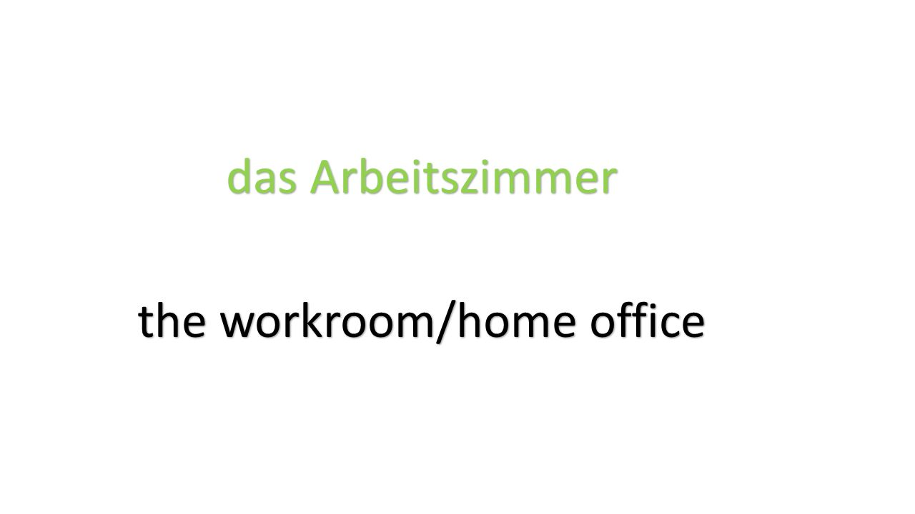 das Arbeitszimmer the workroom/home office