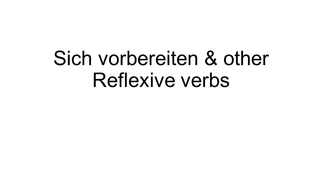 Sich vorbereiten & other Reflexive verbs